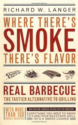 Where There's Smoke, There's Flavor: Real Barbecue-The Tastier Alternative to Grilling