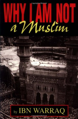 Why I Am Not a Muslim: Ibn Warraq: 9781591020110: Amazon.com: Books