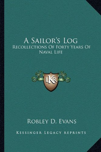 A Sailor's Log: Recollections of Forty Years of Naval Life
