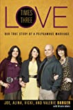 img - for Love Times Three: Our True Story of a Polygamous Marriage book / textbook / text book