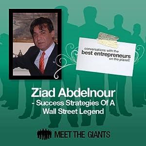 Ziad Abdelnour - Success Strategies of a Wall Street Legend Speech