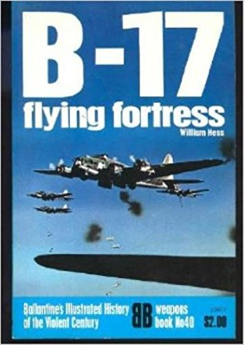B 17- Flying fortress- Ballantine's Illustrated History of the Violent Century; Weapons Book Number 40