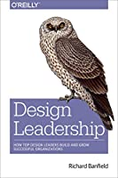 Design Leadership: How Top Design Leaders Build and Grow Successful Organizations Front Cover