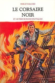 Le corsaire noir et autres romans exotiques : [2] : [Le corsaire noir ; La reine des Caraïbes], Salgari, Emilio