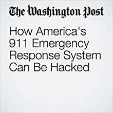 How America's 911 Emergency Response System Can Be Hacked Other by Kim Zetter Narrated by Jill Melancon