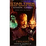 Mission Gamma Book One: Twilight (Star Trek Deep Space Nine (Unnumbered Paperback)) (Bk. 1) ~ David R. George III