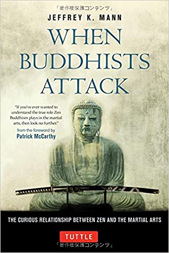 When Buddhists Attack: The Curious Relationship Between Zen and the Martial Arts written by Jeffrey K. Mann