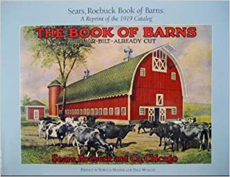 Sears, Roebuck Book of Barns: A Reprint of the 1919 Catalog