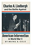 Charles A.Lindbergh and the Battle Against Intervention in World War II