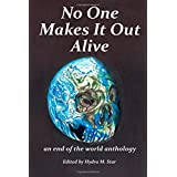 No One Makes It Out Alive: an end of the world anthology ~ W. Freedreamer Tinkanesh
