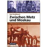 Zwischen Metz und Moskau: Als Soldat der 95. Infanteriedivision in Frankreich und als Fernaufklärer mit der 4....