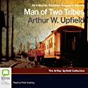 Man of Two Tribes: An Inspector Napoleon Bonaparte Mystery, Book 21 Audiobook by Arthur W. Upfield Narrated by Peter Hosking
