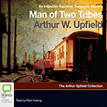 Man of Two Tribes: An Inspector Napoleon Bonaparte Mystery, Book 21 (       UNABRIDGED) by Arthur W. Upfield Narrated by Peter Hosking