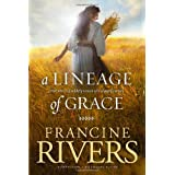 A Lineage of Grace: Five Stories of Unlikely Women Who Changed Eternity ~ Francine Rivers