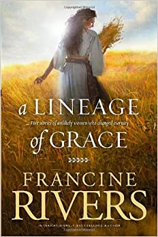 A Lineage Of Grace Five Stories Of Unlikely Women Who