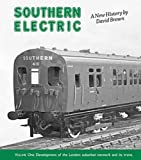 David Brown Southern Electric: Development of the London Suburban Network and Its Trains v. 1