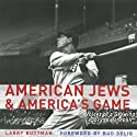 American Jews and America's Game: Voices of a Growing Legacy in Baseball (       UNABRIDGED) by Larry Ruttman Narrated by Richard Davidson
