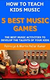 How to Teach Kids Music - 5 Best Music Games: The Best Music Activities to develop Talents of your Kids (EduMusica - music education for children Book 2)