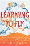 Learning to Fly: An Uncommon Memoir o...