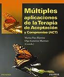Múltiples aplicaciones de la terapia de aceptación y compromiso (ACT) / Multiple Applications of Acceptance and Commitment Therapy (ACT)