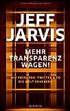 Mehr Transparenz wagen!: Wie Facebook, Twitter & Co die Welt erneuern