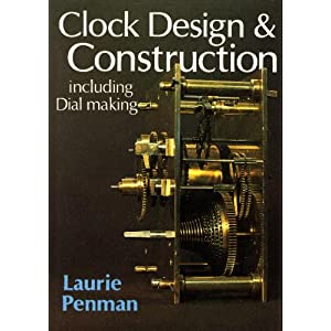 Clock Design and Construction including Dial Making - Laurie Penman