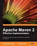 Apache Maven 2 Effective Implementation: Build and Manage Applications With Maven, Continuum, and Archiva