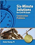 img - for Six-Minute Solutions for Civil PE Exam Construction Problems by Huang PE, Elaine published by Professional Publications, Inc. (2012) book / textbook / text book