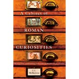 A Cabinet of Roman Curiosities: Strange Tales and Surprising Facts from the World's Greatest Empire ~ J. C. McKeown