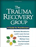 img - for By Michaela Mendelsohn PhD The Trauma Recovery Group: A Guide for Practitioners (1st Edition) book / textbook / text book