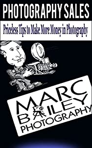 PHOTOGRAPHY SALES: Priceless Tips to make more Money in Photography (creative, sales, selling, business, techinique, studio, professional, money, clients, portraits, policy, procedures,)