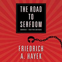 The Road to Serfdom (       UNABRIDGED) by Friedrich A. Hayek Narrated by William Hughes