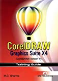 M.C. Sharma Corel Draw: Graphics Suite X4 (corel Draw Version 14)