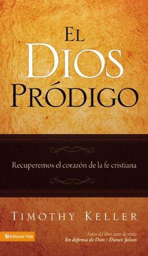 El Dios pródigo: Recuperemos el corazón de la fe cristiana (Spanish Edition)