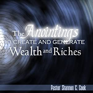 The Anointings to Create and Generate Wealth, Part 2: Releasing Your Supernatural Potential | [Shannon C. Cook]