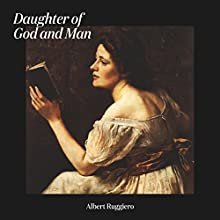 Daughter of God and Man | Livre audio Auteur(s) : Albert Ruggiero Narrateur(s) : Cece Whittaker