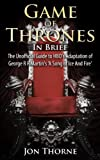 Game of Thrones In Brief: The Unofficial Guide to HBOs Adaptation of George R R Martins A Song of Ice And Fire (Westeros Backstage Pass Series)