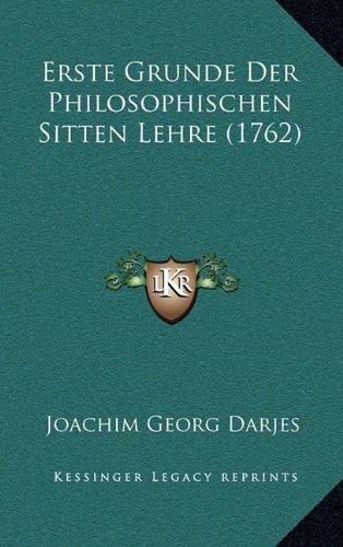 Erste Grunde Der Philosophischen Sitten Lehre (1762)