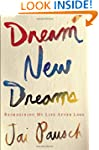 Dream New Dreams: Reimagining My Life...