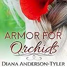 Armor for Orchids Hörbuch von Diana Anderson-Tyler Gesprochen von: Margaret Glaccum