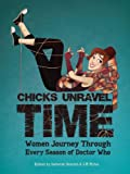 img - for Chicks Unravel Time: Women Journey Through Every Season of Doctor Who book / textbook / text book