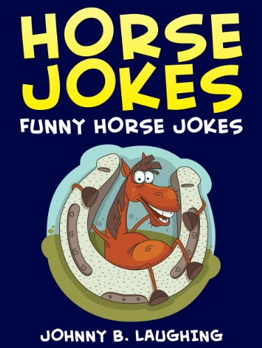 Johnny B. Laughing - Funny Horse Jokes (Funny and Hilarious Horse Joke Book for Kids): Funny and Hilarious Horse Jokes Online