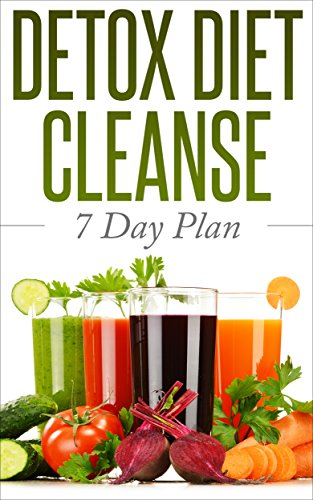 DETOX DIET CLEANSE: 7 day plan (Sugar Addiction, Cleanse and Detox, Weight Loss Motivation) by Jennifer Atkins