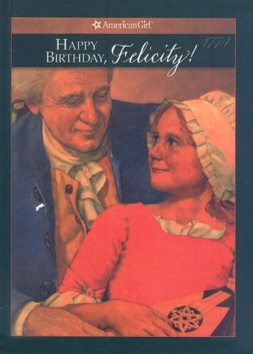 Happy Birthday, Felicity!: A Springtime Story (American Girls Collection: Felicity 1774)