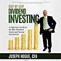 Step by Step Dividend Investing: A Beginner's Guide to the Best Dividend Stocks and Income Investments Audiobook by Joseph Hogue Narrated by Joseph Hogue