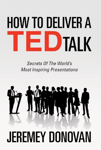 How To Deliver A TED Talk: Secrets Of The World's Most Inspiring Presentations