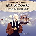 The Sea Beggars: A Novel Audiobook by Cecelia Holland Narrated by Tim Bentinck