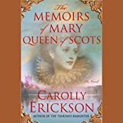 The Memoirs of Mary, Queen of Scots | [Carolly Erickson]