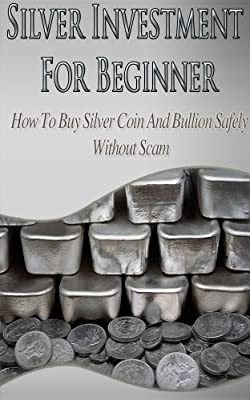 Silver Investment For Beginner - How To Buy Silver Coin And Bullion Safely Without Scam (Silver, Silver Bullion, gold, gold Investment) (English Edition) par Marcus Felix