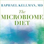 The Microbiome Diet: The Scientifically Proven Way to Restore Your Gut Health and Achieve Permanent Weight Loss | Raphael Kellman